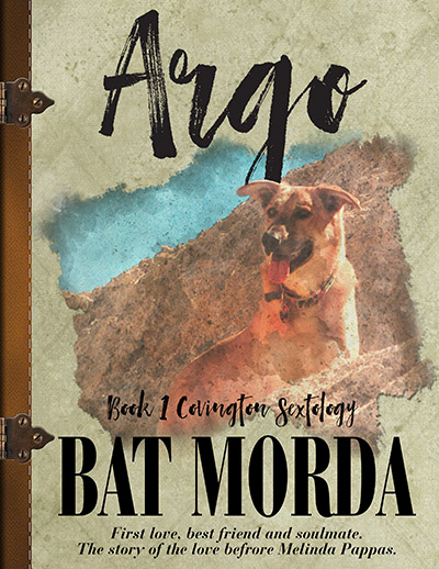 Argo by Bat Morda. Book 1 of the Covington Sextology. First love, best friend and soulmate. The story of the love before Melinda Pappas.