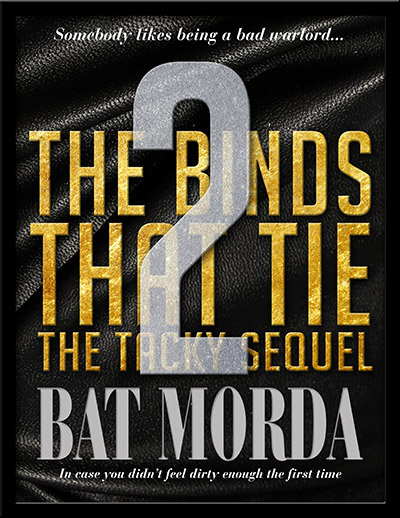 The Binds That Tie 2 The Tacky Sequel by Bat Morda. Somebody likes being a bad warlord...in case you didn't feel dirty enough the first time.