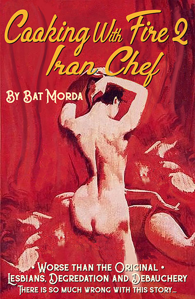Cooking With Fire 2 Iron Chef by Bat Morda. Worse than the original. Lesbians, degradation and debauchery. There is so much wrong with this story...