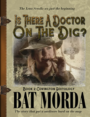 The Xena Scrolls was just the beginning. Is there a Doctor on the Dig? by Bat Morda Book 2 Covington Sextology The story that put a mediocre bard on the map.