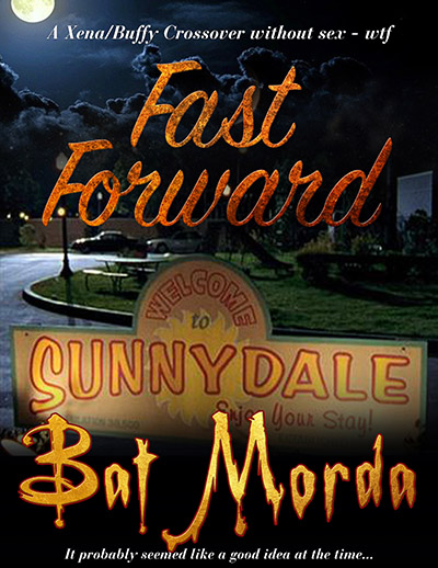 Fast Forward by Bat Morda. A Xena/Buffy crossover without sex. WTF. It probably seemed like a good idea at the time.