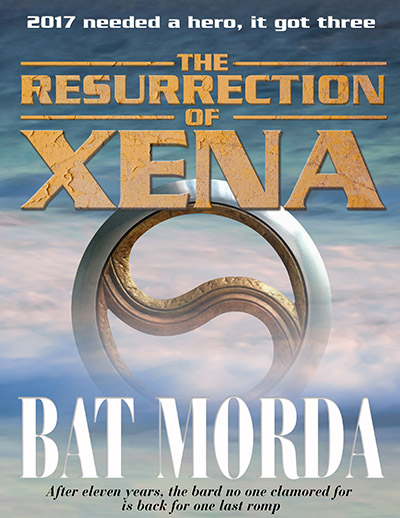 The Resurrection of Xena by Bat Morda. 2017 needed a hero. It got 3. After 11 years, the bard no one clamored for is back for one last romp.