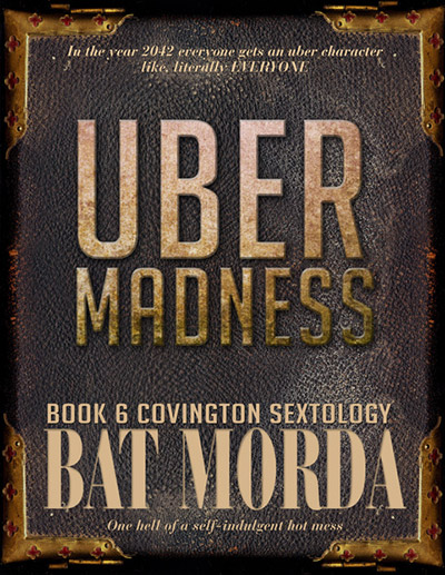 UberMadness by Bat Morda. Book 6 of the Covington Sextology. In the year 2042, everyone gets an Uber character, like literally EVERYONE. One hell of a self-indulgent hot mess.